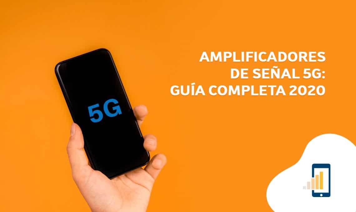 Amplificadores de señal 5G: Guía completa 2020