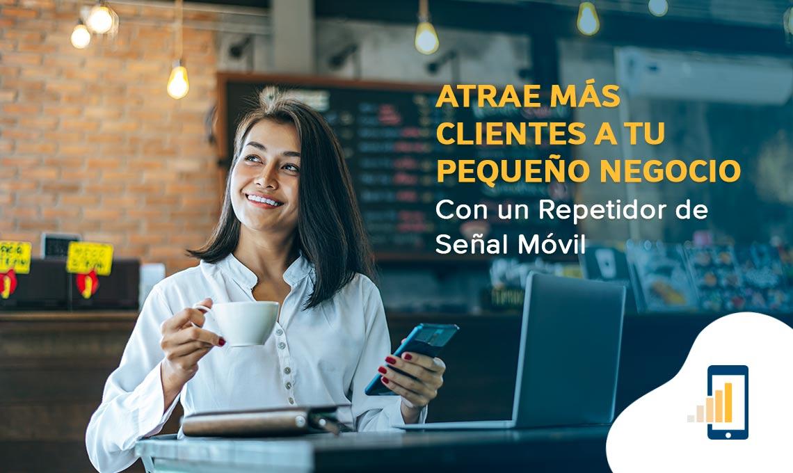 Repetidor de señal: Atrae más clientes a tu pequeño negocio con un Repetidor de señal móvil