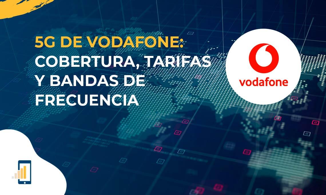 5G de Vodafone cobertura, tarifas y bandas de frecuencia