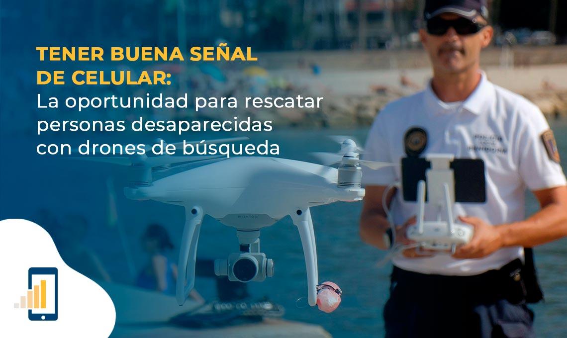tener senal celular oportunidad para rescatar desaparecidos con un drone