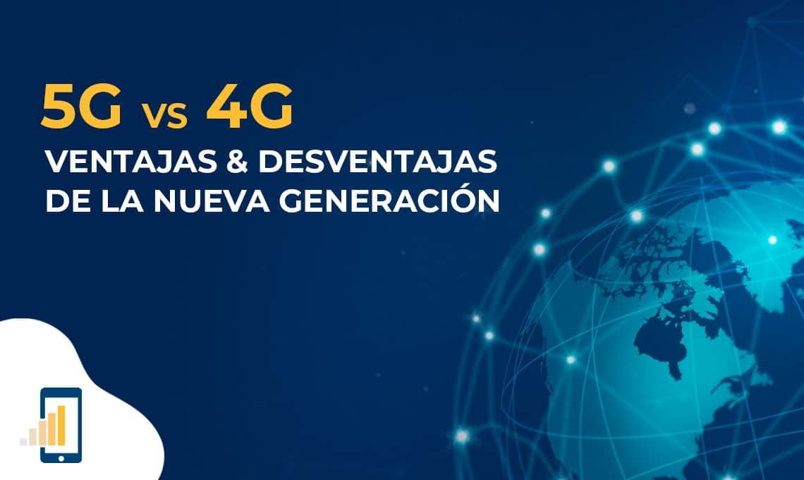 5G vs 4G: Ventajas y desventajas de la nueva generación