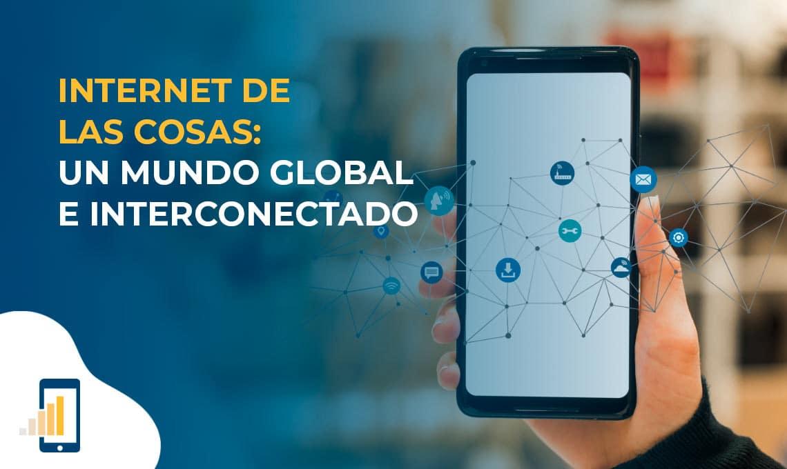 Internet de las cosas: un mundo global e interconectado