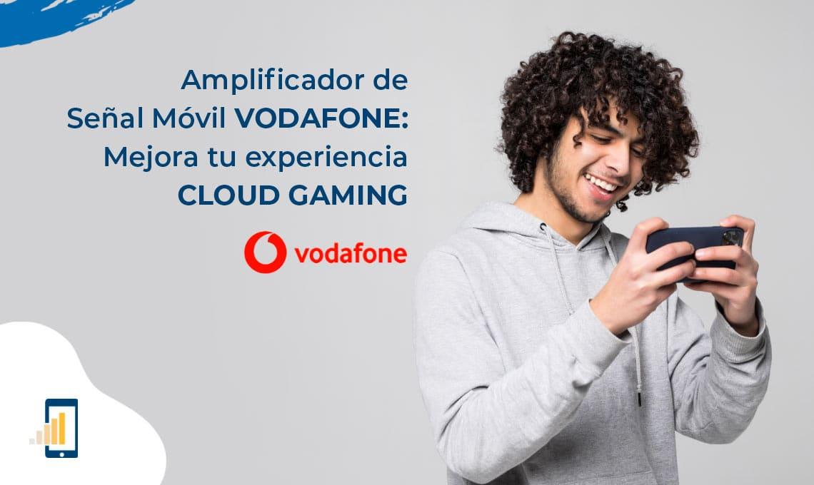 amplificador senal movil vodafone cloud gaming