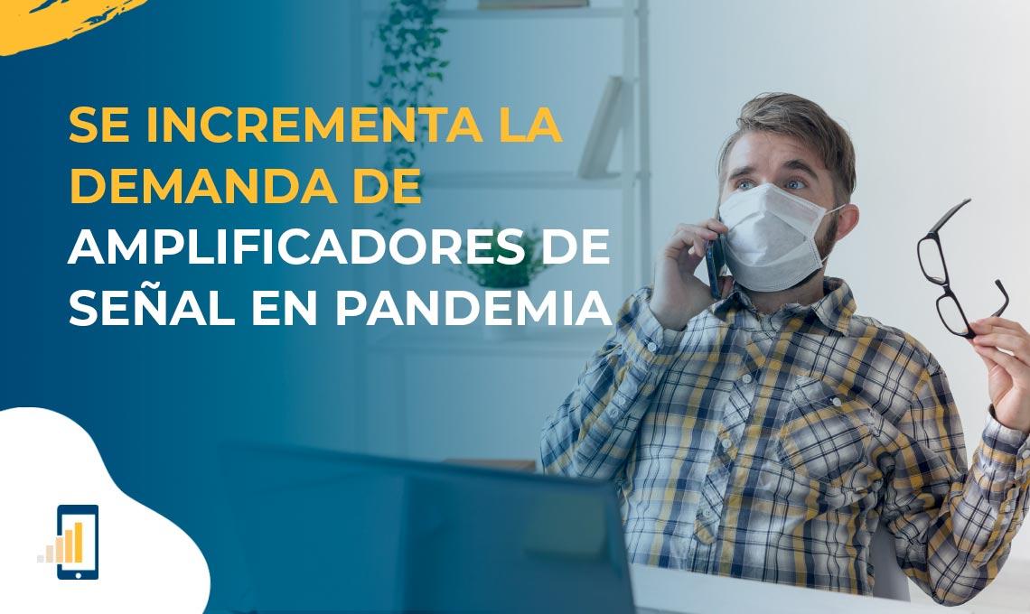 se incremento la demanda de amplificadores de senal movil en pandemia