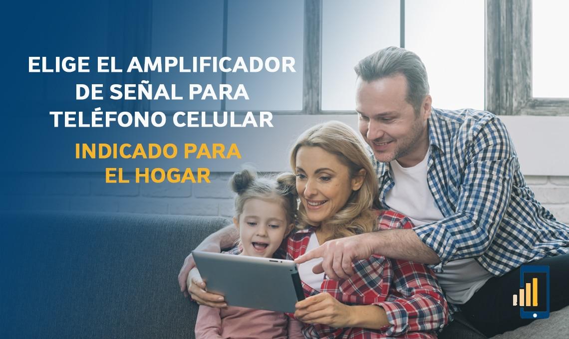 Elige el amplificador de señal para teléfono celular indicado para tu hogar