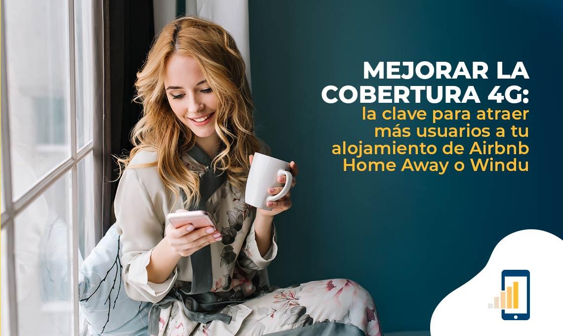 mejorar la cobertura 4g la clave para atraer mas usuarios a tu alojamiento en airbnb home away o wimdu